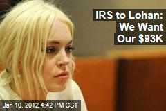 IRS Goes After Lindsay Lohan for $93,000 Tax Bill, Reports TMZ