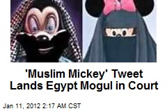 &amp;#39;Muslim Mickey&amp;#39; Tweet Lands Egypt Mogul in Court