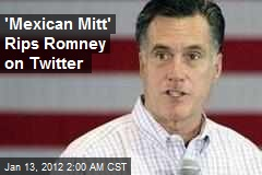 &amp;#39;Mexican Mitt&amp;#39; Rips Romney on Twitter