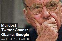 Murdoch Twitter-Attacks Obama, Google