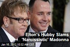 Elton John&#39;s Husband David Furnish Bashes &#39;Narcissistic&#39; Madonna