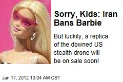 Iran Bans Barbie, Offers US a Toy Model of Downed Spy Drone