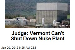 Judge: Vermont Can't Shut Down Nuke Plant