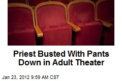 Priest Busted With Pants Down in Adult Theater