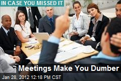 Meetings Make You Dumber