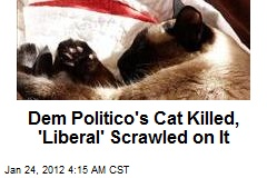 Dem. Politico's Cat Killed, 'Liberal' Written on It