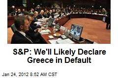 S&P: We'll Likely Declare Greece in Default