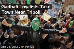 Gadhafi Loyalists Take Town Near Tripoli