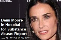 Demi Moore in Hospital for Substance Abuse: Report