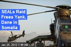 US Raid Frees Yank, Dane in Somalia