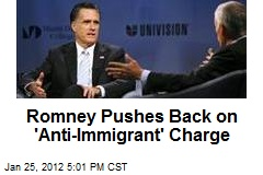 Romney Pushes Back on &amp;#39;Anti-Immigrant&amp;#39; Charge
