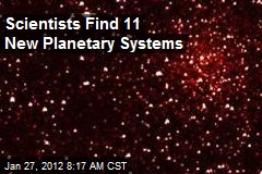 Scientists Find 11 New Planetary Systems