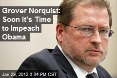 Grover Norquist: It&amp;#39;s Soon Time to Impeach Obama
