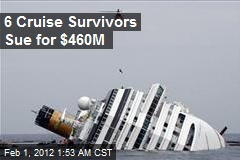6 Cruise Survivors Sue for $460M