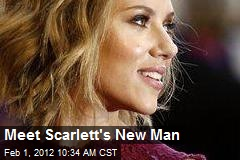 Meet Scarlett&amp;#39;s New Man