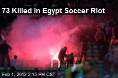 73 Killed in Egypt Soccer Riot