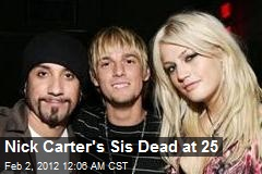 NIck Carter&amp;#39;s Sis Dead at 25