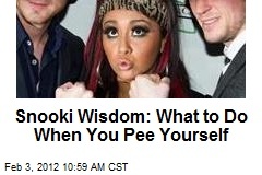 Snooki Wisdom: What to Do When You Pee Yourself