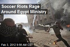 Soccer Riots Rage Around Egypt Ministry