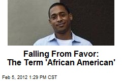 Falling From Favor: The Term &amp;#39;African American&amp;#39;