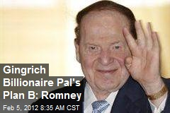 Gingrich Billionaire Pal&amp;#39;s Plan B: Romney