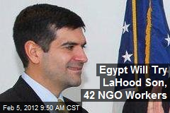 Egypt Will Try LaHood Son, 42 NGO Workers