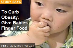 To Curb Obesity, Give Babies Finger Food