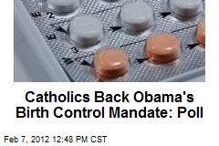 Catholics Back Obama's Birth Control Mandate: Poll