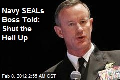 Navy SEALs Boss Told: Shut the Hell Up