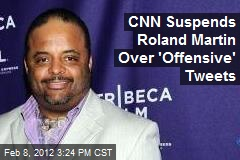 CNN Suspends Roland Martin Over 'Offensive' Tweets