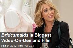 Bridesmaids Is Biggest Video-On-Demand Film