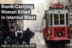 Bomb-Carrying Woman Killed in Istanbul Blast