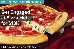 Get Engaged at Pizza Hut ... for $10K