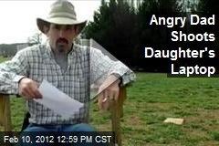 Angry Dad Shoots Daughter's Laptop