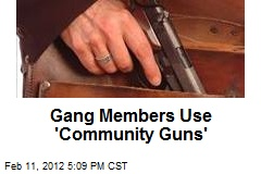Gang Members Use 'Community Guns'