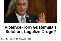 Violence-Torn Guatemala&amp;#39;s Solution: Legalize Drugs?