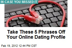 Take These 5 Phrases Off Your Online Dating Profile