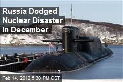 Russia Dodged Nuclear Disaster in December