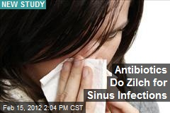 Antibiotics Do Zilch for Sinus Infections