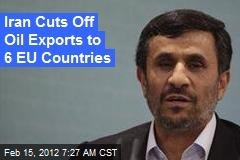 Iran Cuts Off Oil Exports to 6 EU Countries