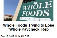 Whole Foods Trying to Lose 'Whole Paycheck' Rep