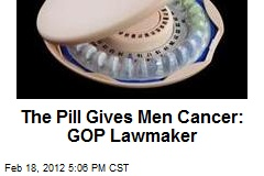 The Pill Gives Men Cancer: GOP Lawmaker