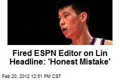 Fired ESPN Editor on Lin Headline: 'Honest Mistake'