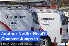 Another Netflix Rival? Comcast Jumps In