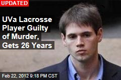 UVa Lacrosse Player Guilty of 2nd-Degree Murder