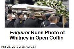 Enquirer Publishes Pic of Whitney Houston in Open Coffin