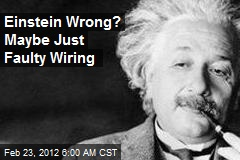 Einstein Wrong? Maybe Just Faulty Wiring