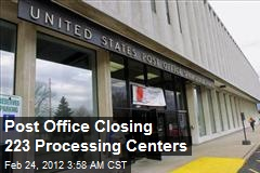 Post Office Closing 223 Processing Centers