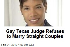 Gay Texas Judge Refuses to Marry Straights