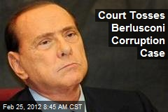 Court Tosses Berlusconi Corruption Case